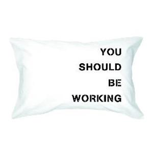 Наволочка «Тебе пора работать»