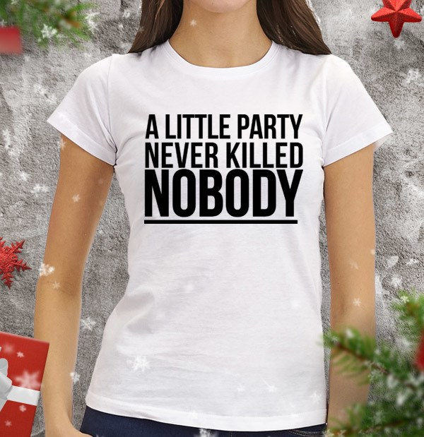 Женская футболка A little party never killed nobody