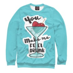 Женский свитшот You Make Me Feel Drunk