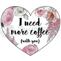Открытка-сердечко I need more coffee (with you)