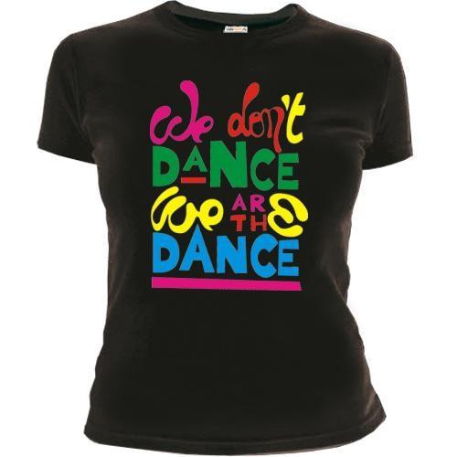 Женская футболка We don't dance we are the dance