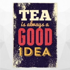 "Постер ""Tea is alwaus a good idea"""