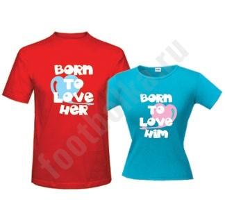 Футболки для влюбленных Born to love,,
