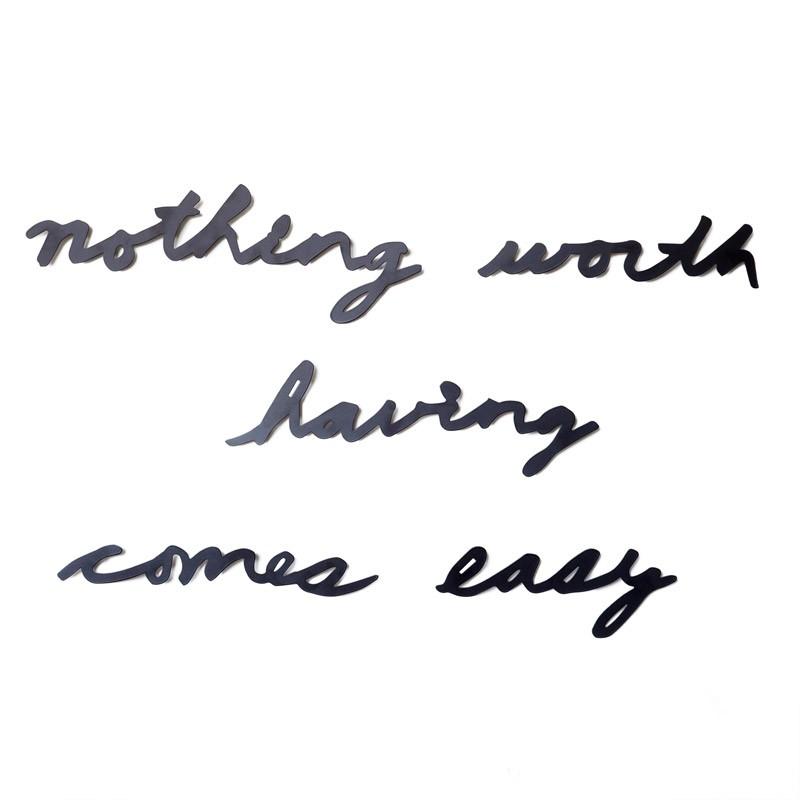 Надпись декоративная Nothing worth having comes easy