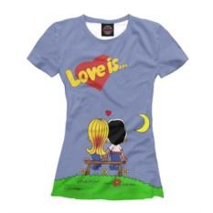 Женская футболка с принтом love is