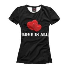 Футболка Любовь - это все